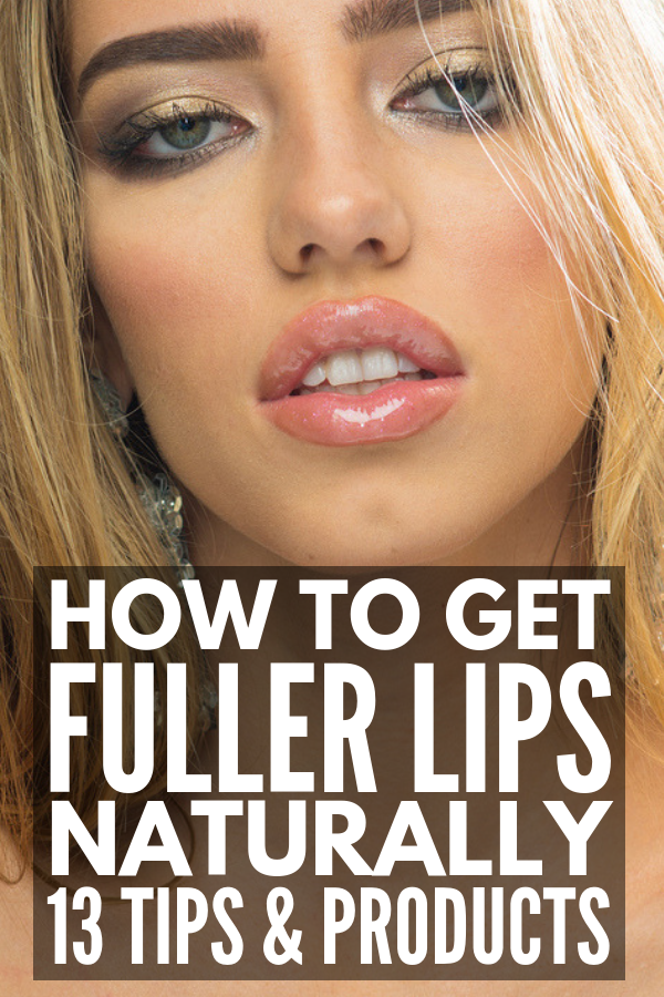 How to Get Fuller Lips Naturally 13 Tips and Products
