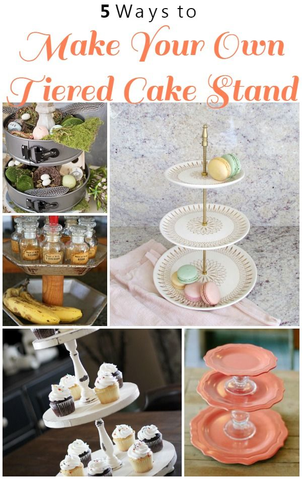 5 Ways To Make Your Own Tiered Cake Stand With Images Diy Cake