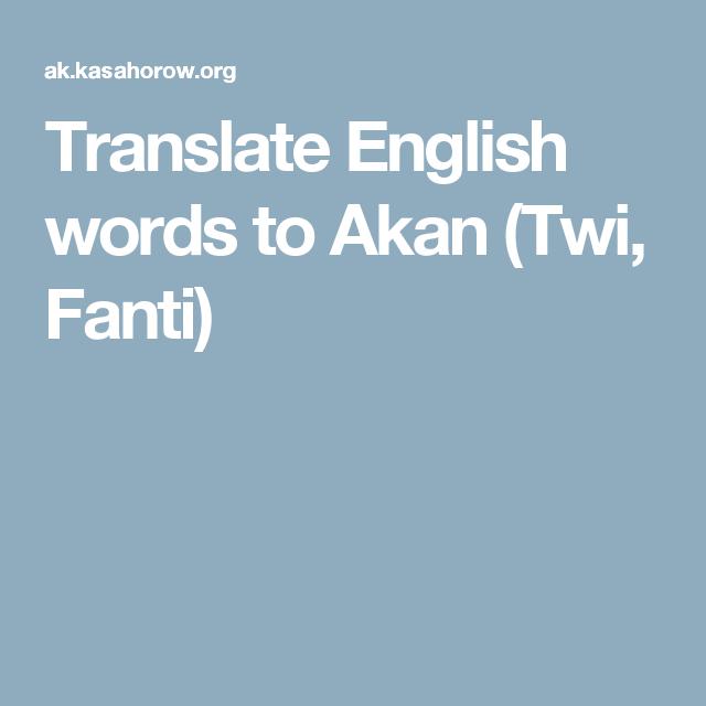 Translate English words to Akan (Twi, Fanti) | Ghana | English