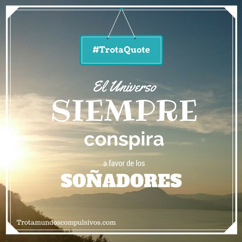 El universo siempre conspira a favor de los sonadores!travel quote. travel blog