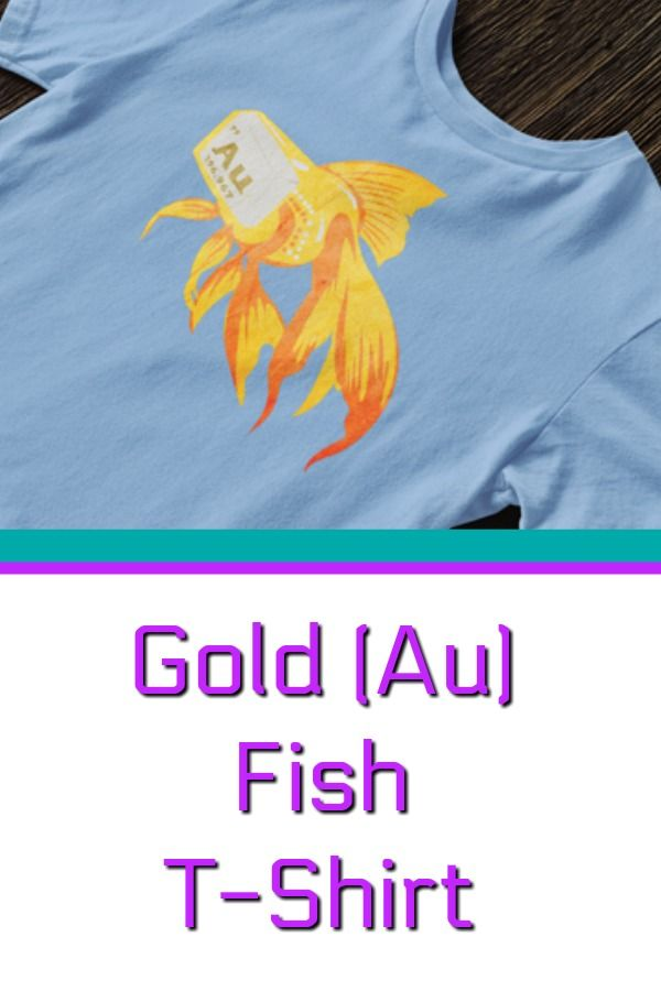 Gold Fish - AU Fish Funny goldfish science periodic table t-shirt - best of periodic table joke au