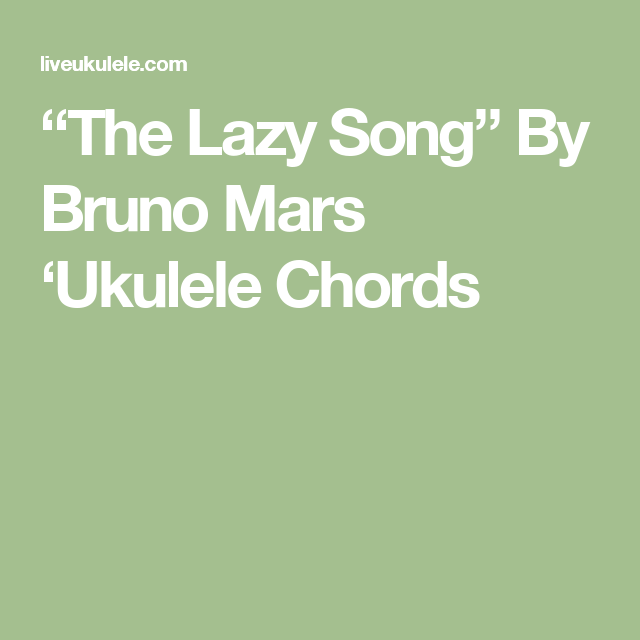 The Lazy Song Ukulele Chords By Bruno Mars Bruno Mars Songs And