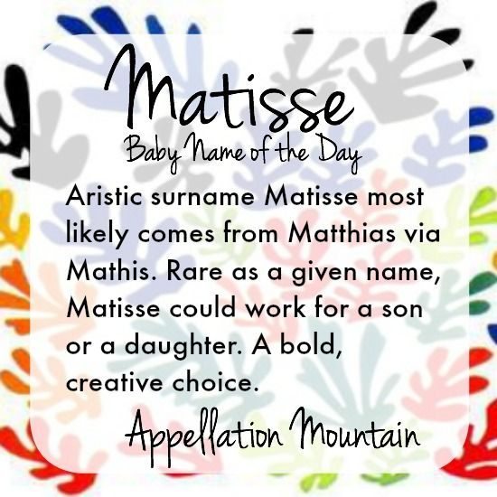 Matisse Baby Name Of The Day Appellation Mountain Baby Names Names With Meaning Baby Names And Meanings