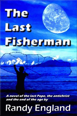 The+Last+Fisherman:+A+Novel+Of+The+Last+Pope,+The+Antichrist+And+The+End+Of+The+Age