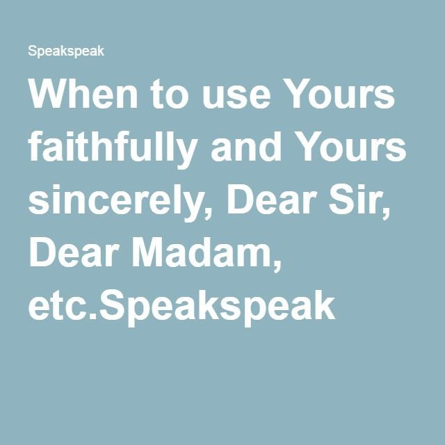 When to use yours faithfully and yours sincerely dear sir dear when to use yours faithfully and yours sincerely dear sir dear madam etc spiritdancerdesigns