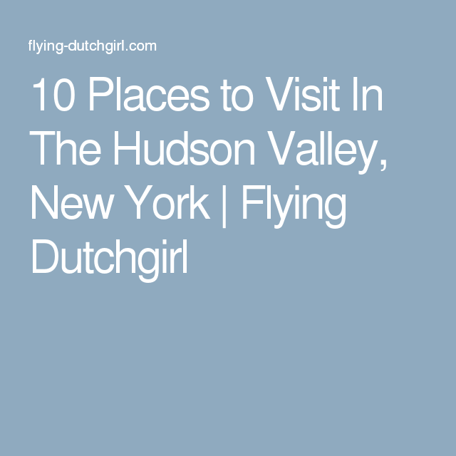 10 Places to Visit In The Hudson Valley, New York | Flying Dutchgirl
