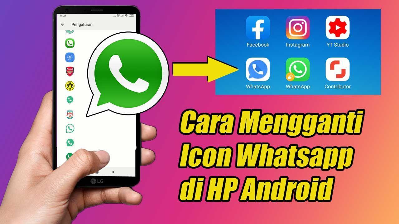 Cara Mengganti Icon Whatsapp Di Hp Android