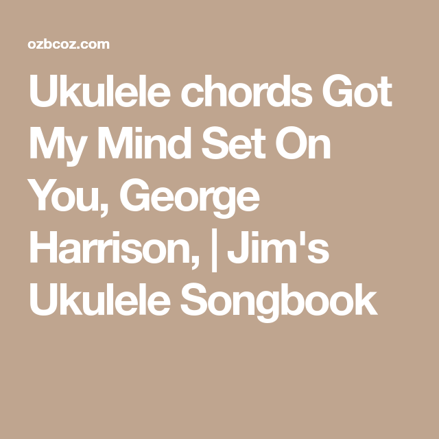 Ukulele Chords Got My Mind Set On You George Harrison Jims