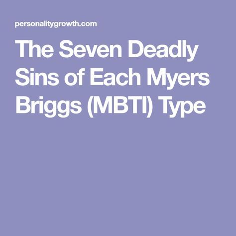 The Seven Deadly Sins of Each Myers Briggs (MBTI)