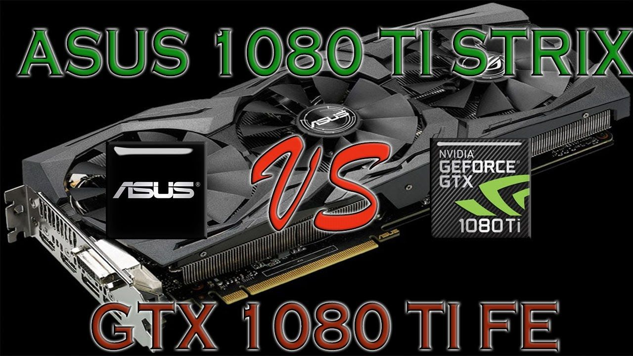 ASUS GTX 1080 Ti STRIX vs GTX 1080 Ti FE Founders Edition BENCHMARK