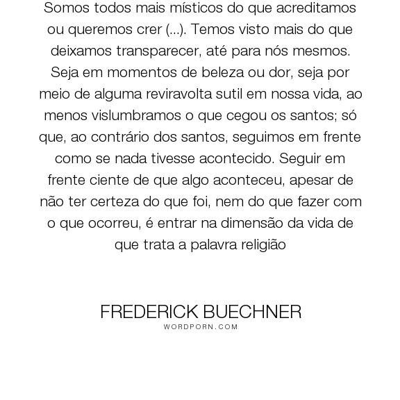 """Frederick Buechner - """"Somos todos mais m�sticos do que acreditamos ou queremos crer (...). Temos visto..."""". religion"""