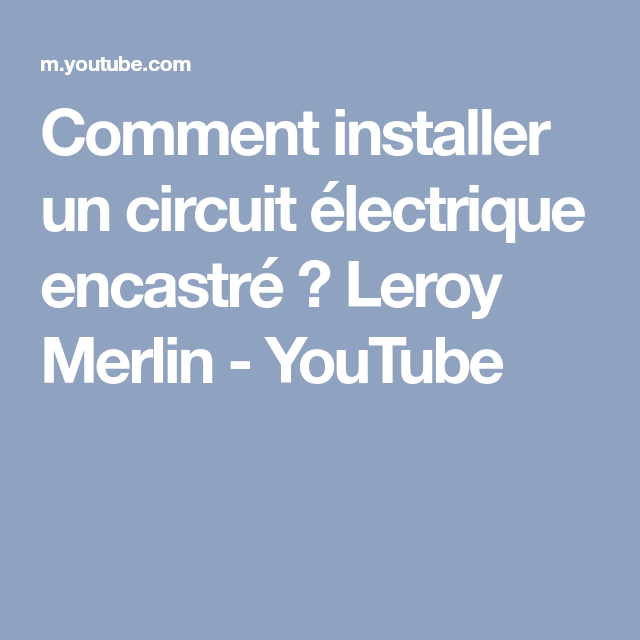 Comment Installer Un Circuit Electrique Encastre Leroy Merlin Youtube Circuit Electrique Merlin Electrique
