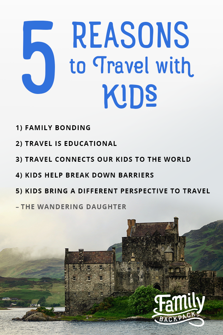 Five Reasons To Travel With Kids Family Travel Inspiration