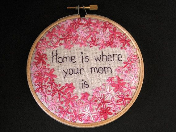 Home is where your mom is  Hand Embroidered Hoop by LaughRabbitJr, $26.00