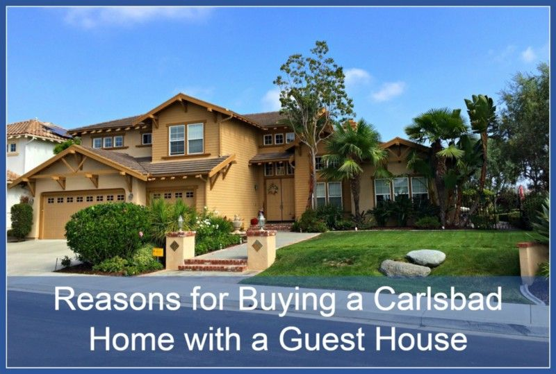 Reasons for Buying a Carlsbad Home with a Guest House