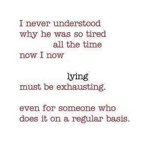 Lying is like second nature to him! One day it'll catch him   Quotes