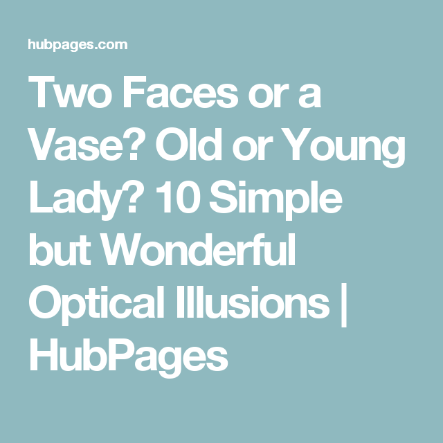 Two Faces Or A Vase Old Or Young Lady 10 Simple But Wonderful