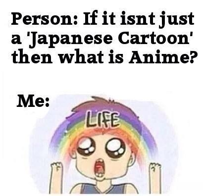 person: wtf me: *doesn't give a fuck 'bout his opnion, continues travellin' in the anime world*
