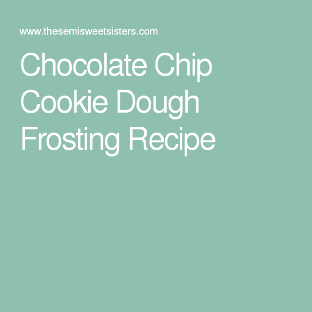 Chocolate Chip Cookie Dough Frosting Recipe