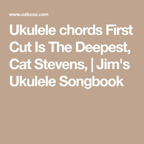 Ukulele Chords First Cut Is The Deepest Cat Stevens Jims