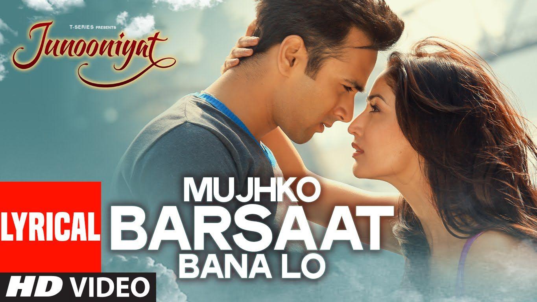 Mujhko Barsaat Bana Lo Full Song With Lyrics Junooniyat Pulkit Samrat Yami Gautam T Series Songs Lyrics Bollywood Songs