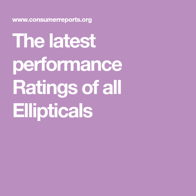 The Latest Performance Ratings Of All Ellipticals Kitchen