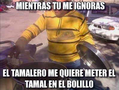 21 Memes De Tamales Que Te Van A Hacer Reir Hasta Que Tengas Abdomen De Lavadero Memes De Tamales Memes Tamales