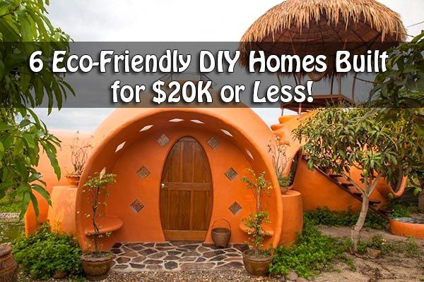 6 Eco Friendly Diy Homes Built For 20k Or Less: 6 Eco-Friendly DIY Homes Built For $20K Or Less!,If Your