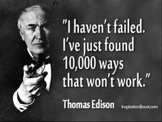 Thomas Edison Found 1 000 Ways That Won T Work Before Inventing The Light Bulb It Took A Lot Of Perseverance And Scientist Quote Science Quotes Failure Quotes