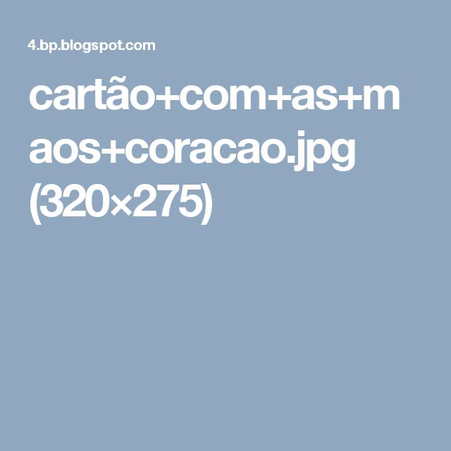 cartão+com+as+maos+coracao.jpg (320×275)