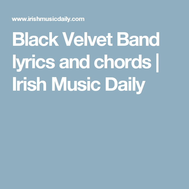 Black Velvet Band lyrics and chords | Irish Music Daily | Songs ...
