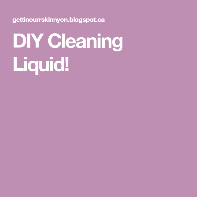 DIY Cleaning Liquid!