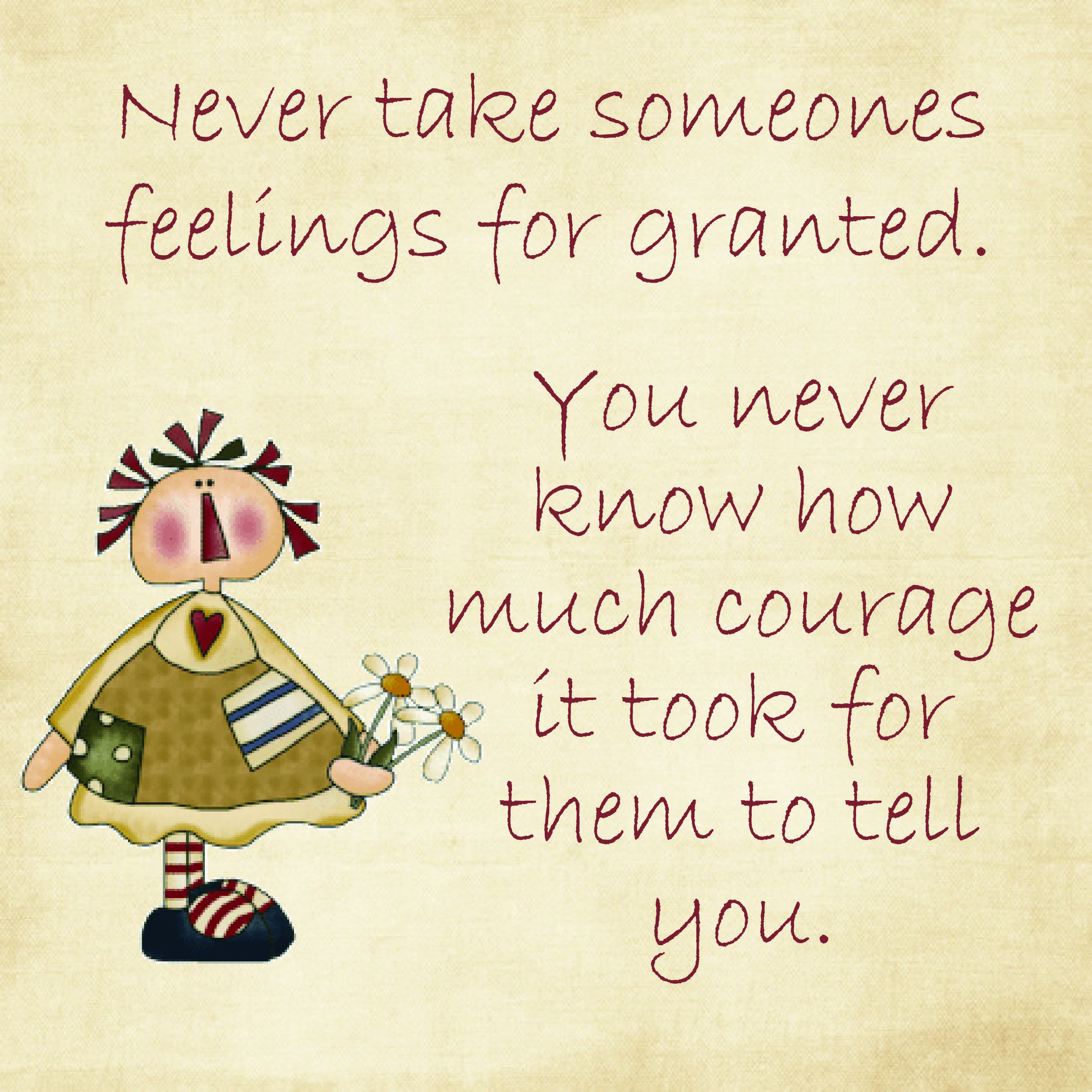 Self Never Take Someones Feelings For Granted Is A Good Thing