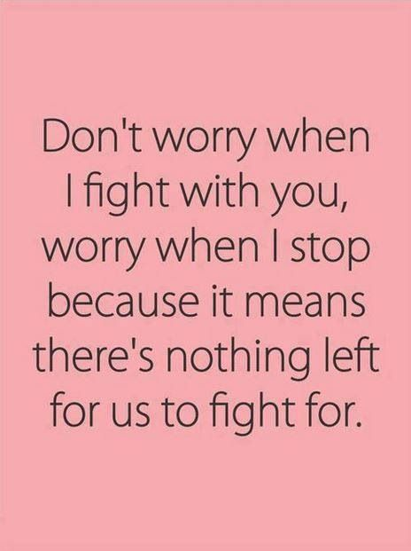 Don\'t worry when I fight with you, worry when I stop because it ...