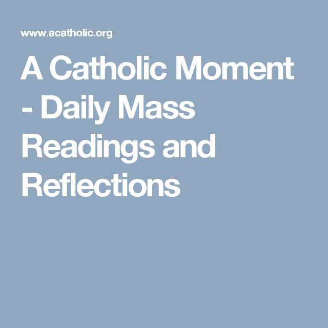 A Catholic Moment - Daily Mass Readings and Reflections | Religious