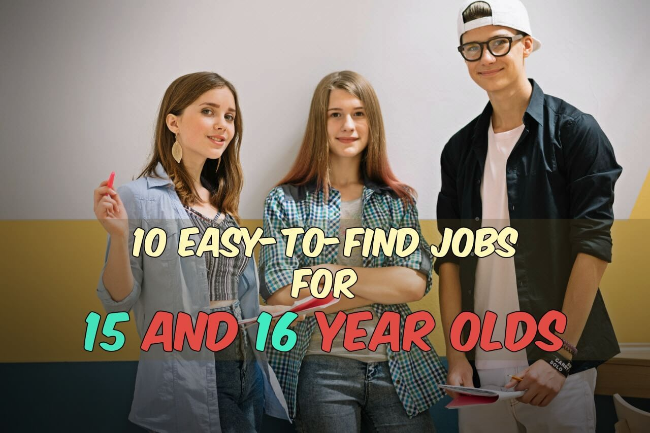 10 easytoget jobs for 15 and 16 year olds good first