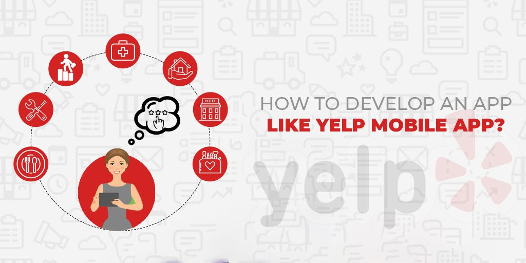 How to Develop an app like Yelp Mobile App ? App