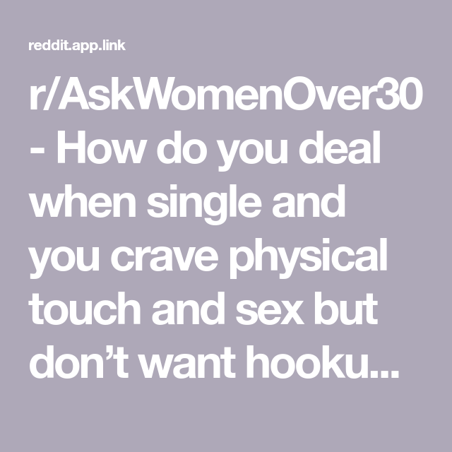 r/AskWomenOver30 - How do you deal when single and you crave physical touch and sex but don't want hookups/fwb??
