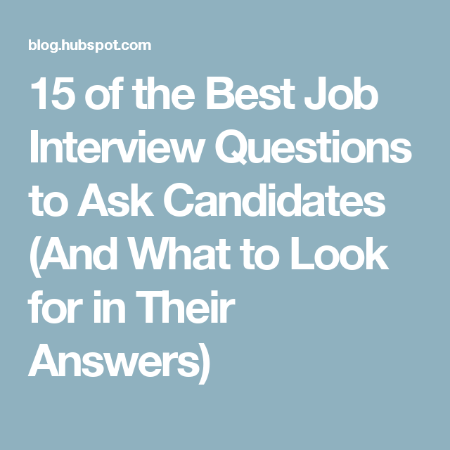 16 Of The Best Job Interview Questions To Ask Candidates And What To Look For In Their Answers Job Interview Answers Job Interview Questions Interview Questions To Ask