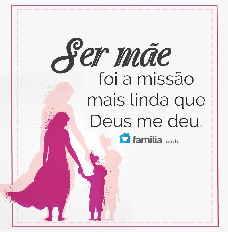 Ser Mae Foi A Missao Mais Linda Que Deus Me Deu Frases