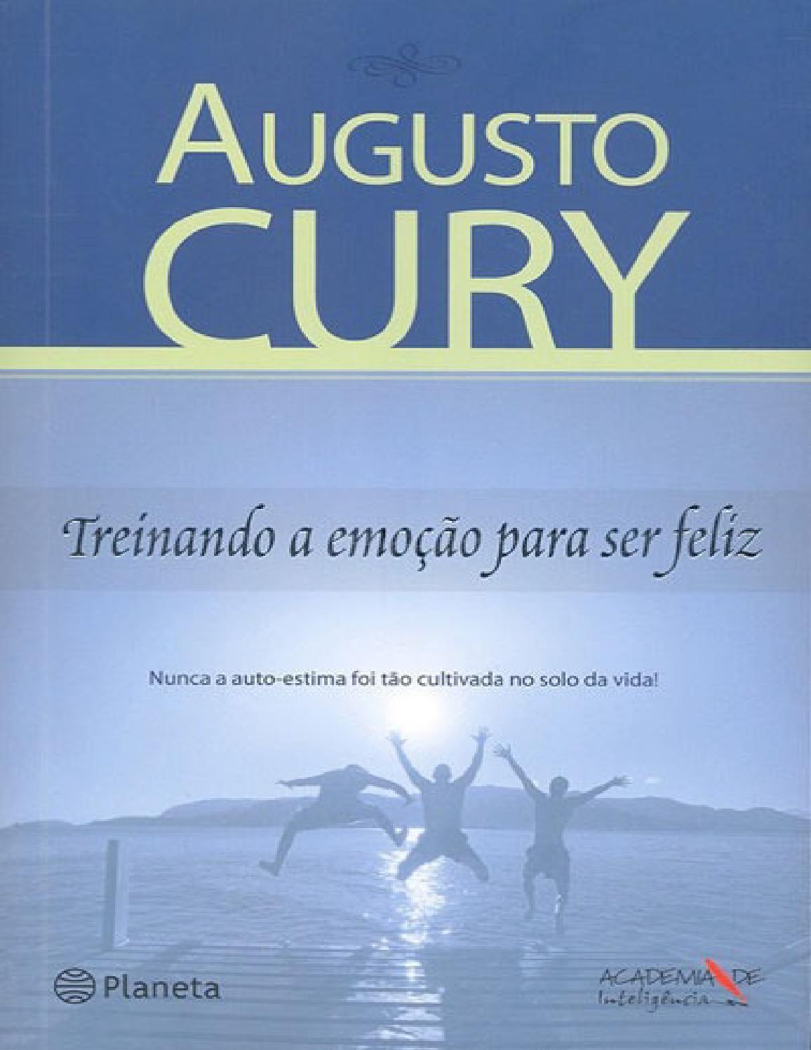 Treinando A Emocao Para Ser Feliz Augusto Cury Com Imagens