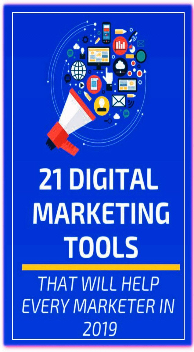 21 Digital Marketing Tools That Will Help Every Marketer In 2019 -
