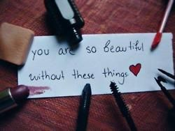 you are so beautiful without these things