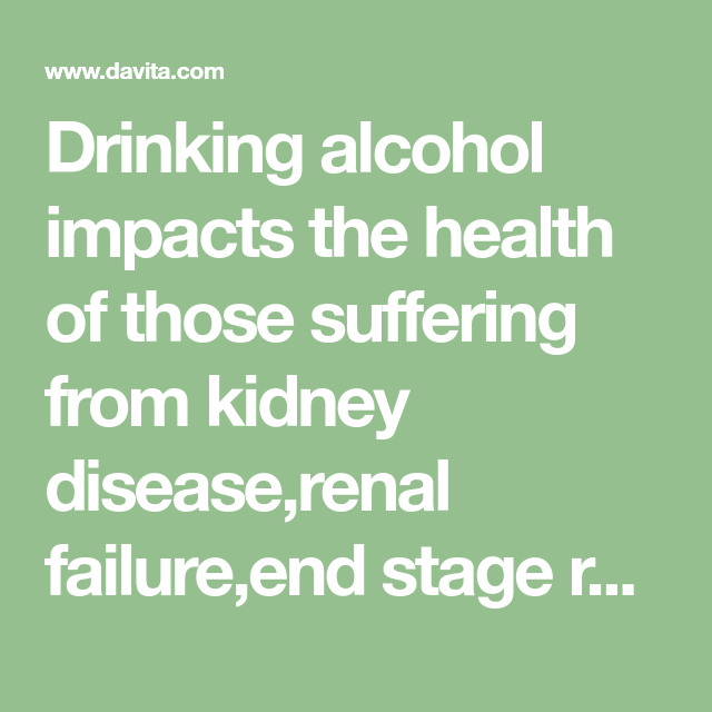 Alcohol And Chronic Kidney Disease Kidney Disease Chronic Kidney Disease Kidney Friendly Foods