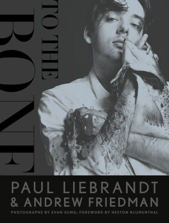 To the Bone  By: Paul Liebrandt and Andrew Friedman Foreword by Heston Blumenthal