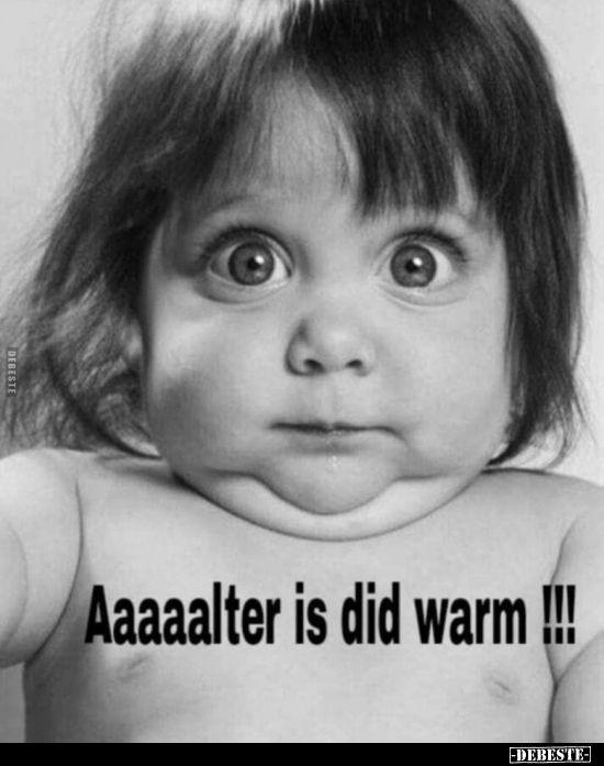 Aaaaalter is did warm!!! | Lustige Bilder, Sprüche, Witze, echt lustig