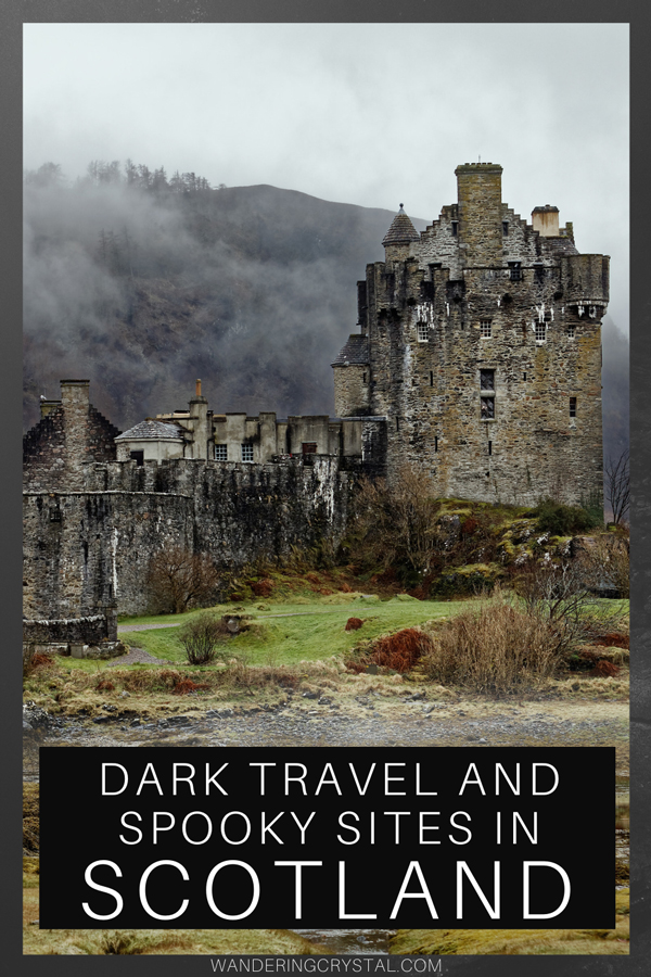 Dark Travel and Spooky Places to Visit in Scotland - Wandering Crystal