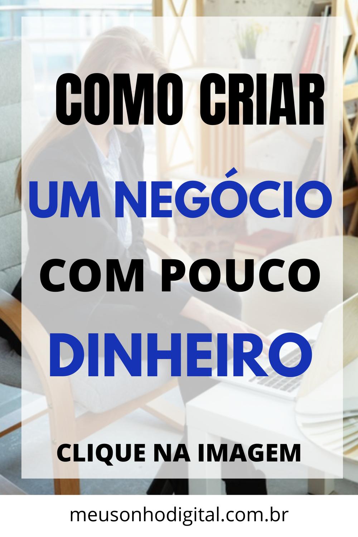 DESCUBRA COMO CRIAR UM NEGÓCIO COM POUCO DINHEIRO ...