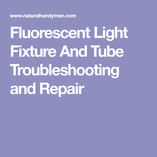 Fluorescent Light Fixture And Tube Troubleshooting And Repair