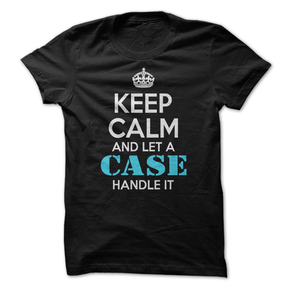 Keep calm and let a CASE handle it ! T Shirt, Hoodie, Sweatshirt